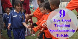 9 Tips About Teaching Sportsmanship To Kids