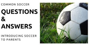 Common Soccer Questions And Answers - Introducing Soccer To Parents