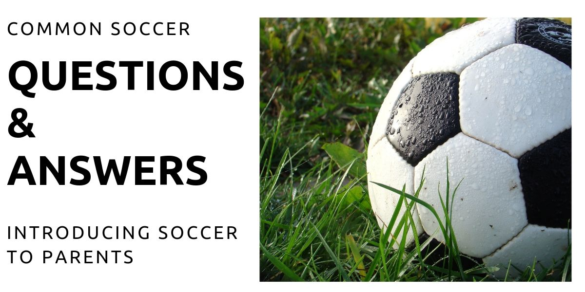 Common Soccer Questions And Answers – Introducing Soccer To Parents