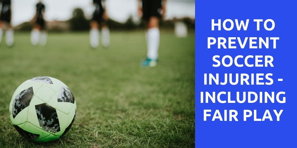 How To Prevent Soccer Injuries - Including Fair Play