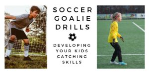 Soccer Goalie Drills - Developing Your Kids Catching Skills