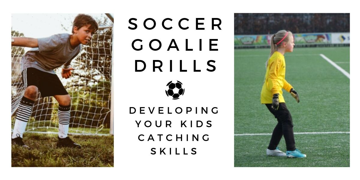 Soccer Goalie Drills – Developing Your Kids Catching Skills