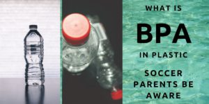 What Is BPA In Plastic - Soccer Parents Be Aware