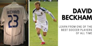 David Beckham - Learn From One Of The Best Soccer Players Of All Time