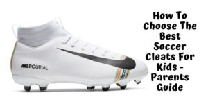 How To Choose The Best Soccer Cleats For Kids - Parents Guide