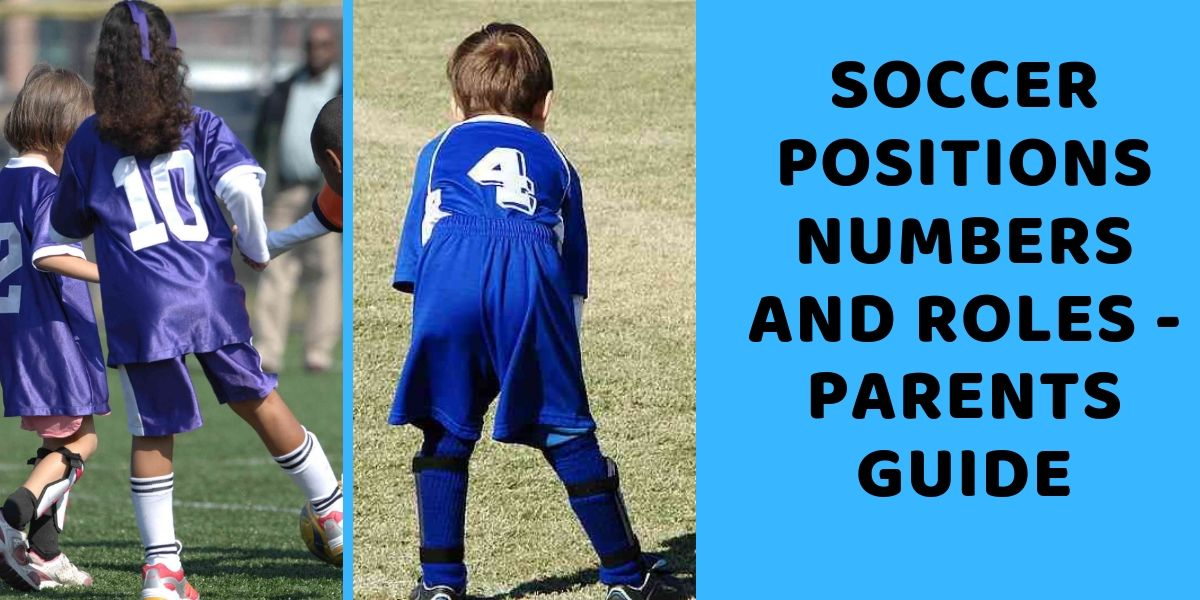 Soccer Positions Numbers And Roles - Parents Guide
