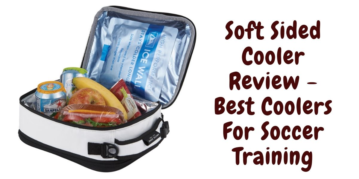 Soft Sided Cooler Review - Best Coolers For Soccer Training