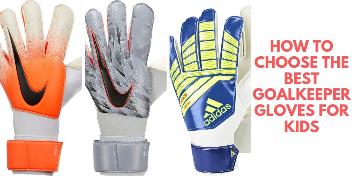 How To Choose The Best Goalkeeper Gloves For Kids