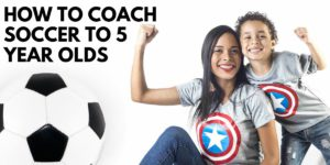 How To Coach Soccer To 5 Year Olds